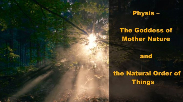 Physis – The Goddess of Nature and the Natural Order of Things